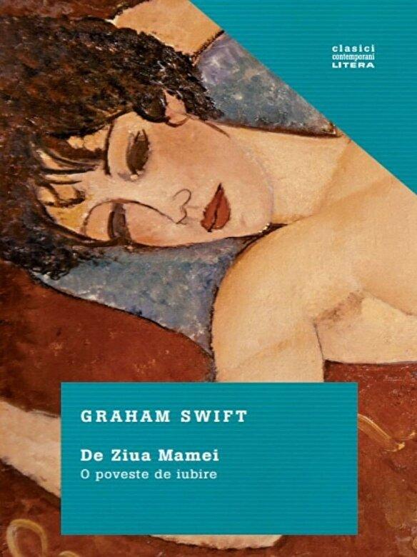 Graham Swift - De ziua mamei. O poveste de iubire -