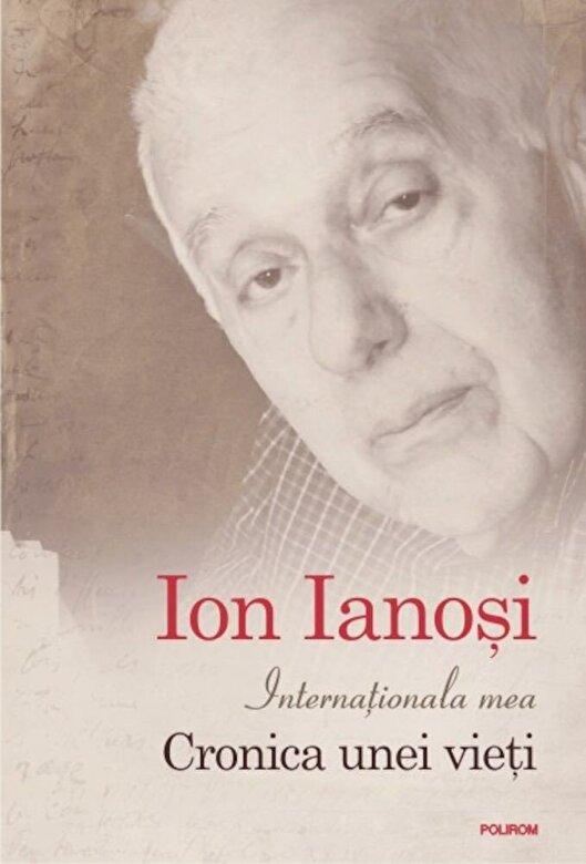 Ion Ianosi - Internationala mea. Cronica unei vieti -