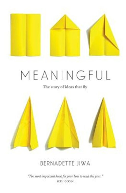 Bernadette Jiwa - Meaningful: The Story of Ideas That Fly, Paperback -