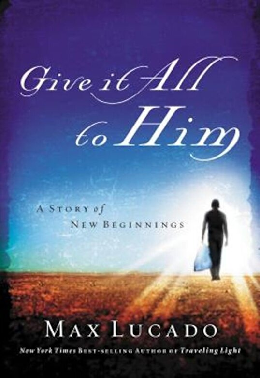 Max Lucado - Give It All to Him, Paperback -