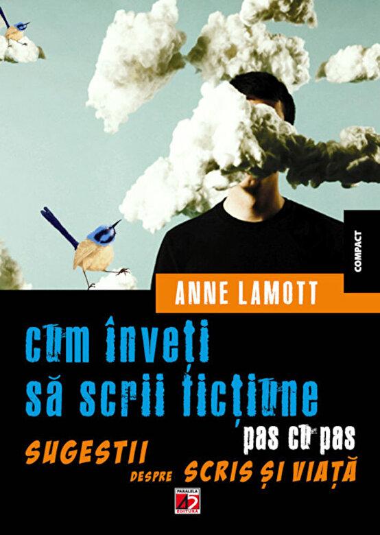 Anne Lamott - Cum inveti sa scrii fictiune pas cu pas. Sugestii despre scris si viata -