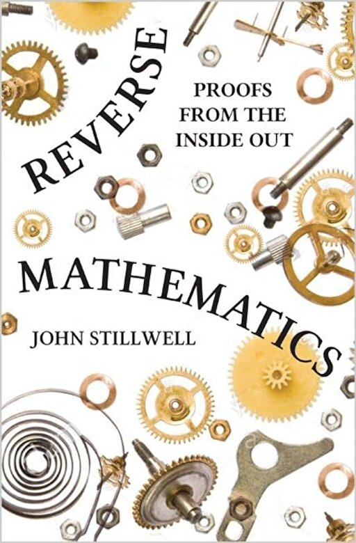 John Stillwell - Reverse Mathematics: Proofs from the Inside Out, Hardcover -