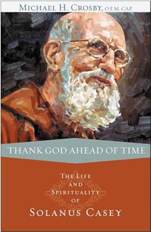 Michael Crosby - Thank God Ahead of Time: The Life and Spirituality of Solanus Casey, Paperback -