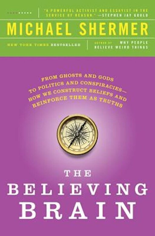 Michael Shermer - The Believing Brain: From Ghosts and Gods to Politics and Conspiracies - How We Construct Beliefs and Reinforce Them as Truths, Paperback -