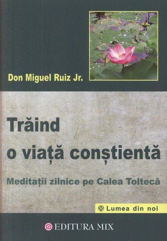 Traind o viata constienta. Meditatii zilnice pe Calea Tolteca