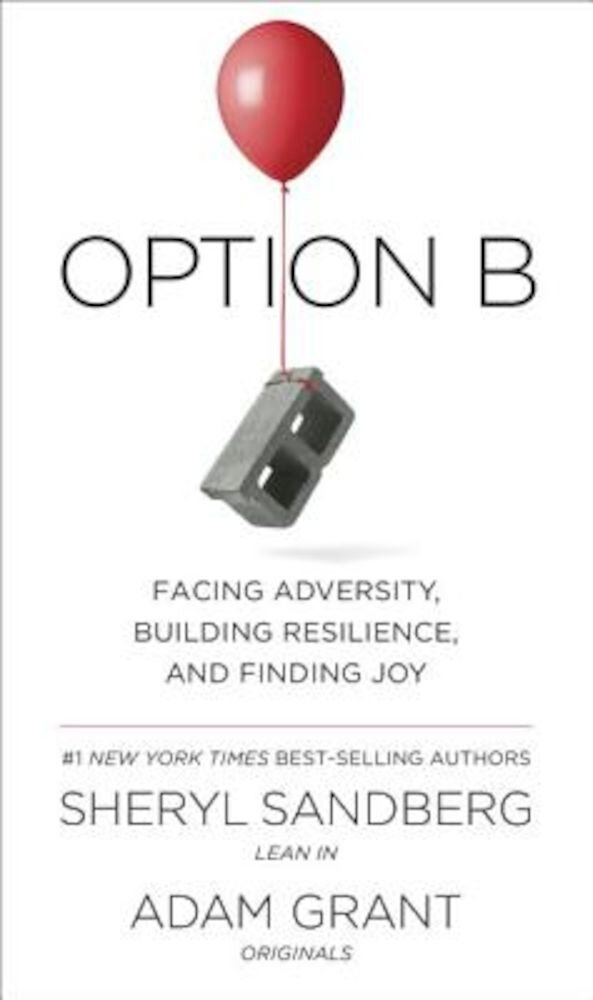 Option B: Facing Adversity, Building Resilience, and Finding Joy, Hardcover