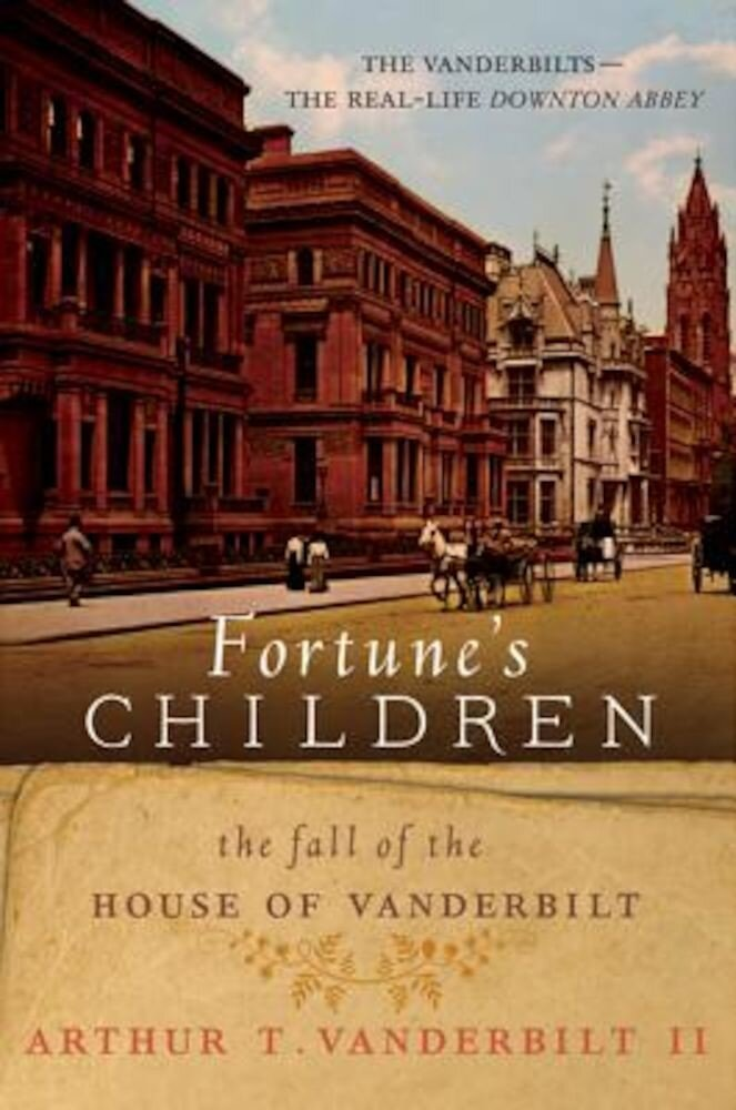 Fortune's Children: The Fall of the House of Vanderbilt, Paperback