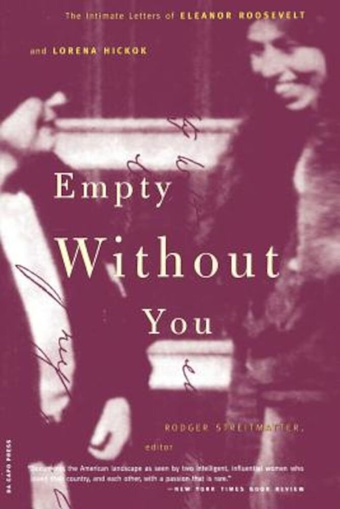 Empty Without You: The Intimate Letters of Eleanor Roosevelt and Lorena Hickok, Paperback