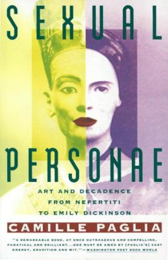 Sexual Personae: Art & Decadence from Nefertiti to Emily Dickinson, Paperback