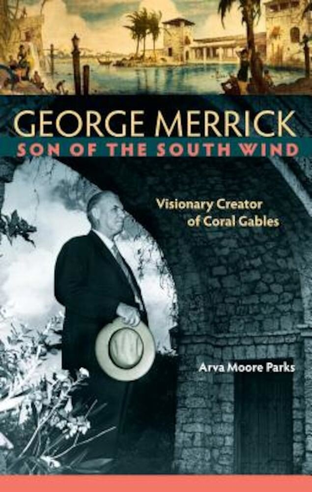 George Merrick, Son of the South Wind: Visionary Creator of Coral Gables, Hardcover