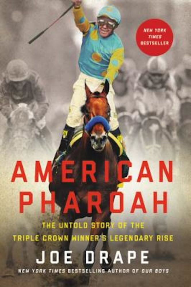 American Pharoah: The Untold Story of the Triple Crown Winner's Legendary Rise, Paperback