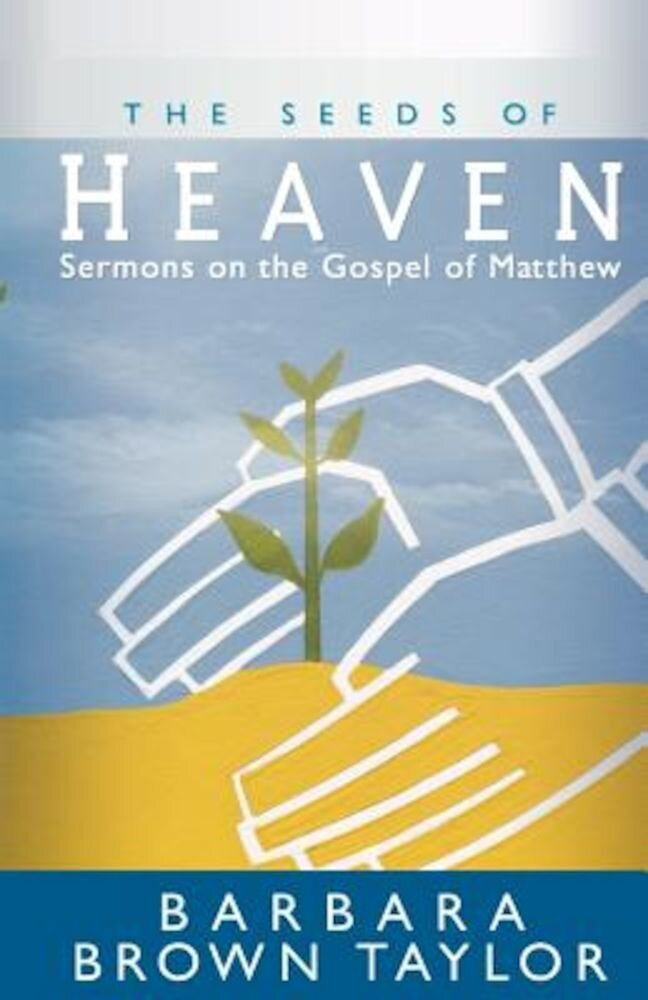 The Seeds of Heaven: Sermons on the Gospel of Matthew, Paperback