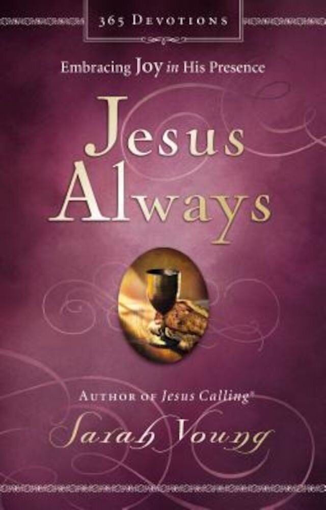 Jesus Always: Embracing Joy in His Presence, Hardcover