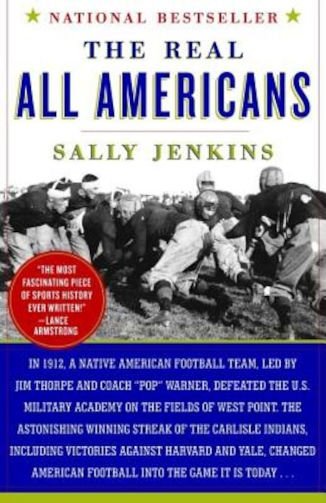 The Real All Americans: The Team That Changed a Game, a People, a Nation, Paperback