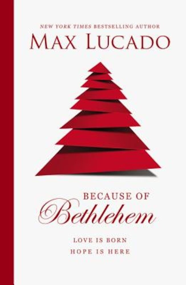 Because of Bethlehem: Love Is Born, Hope Is Here, Hardcover