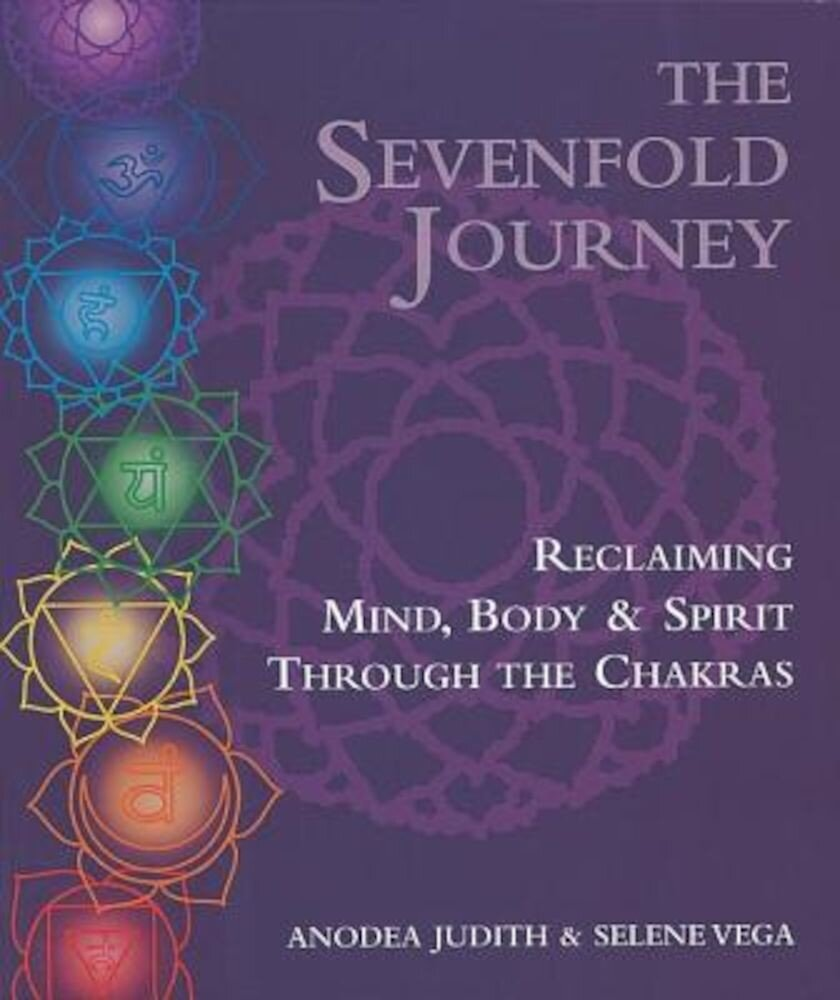 The Sevenfold Journey: Reclaiming Mind, Body and Spirit Through the Chakras, Paperback