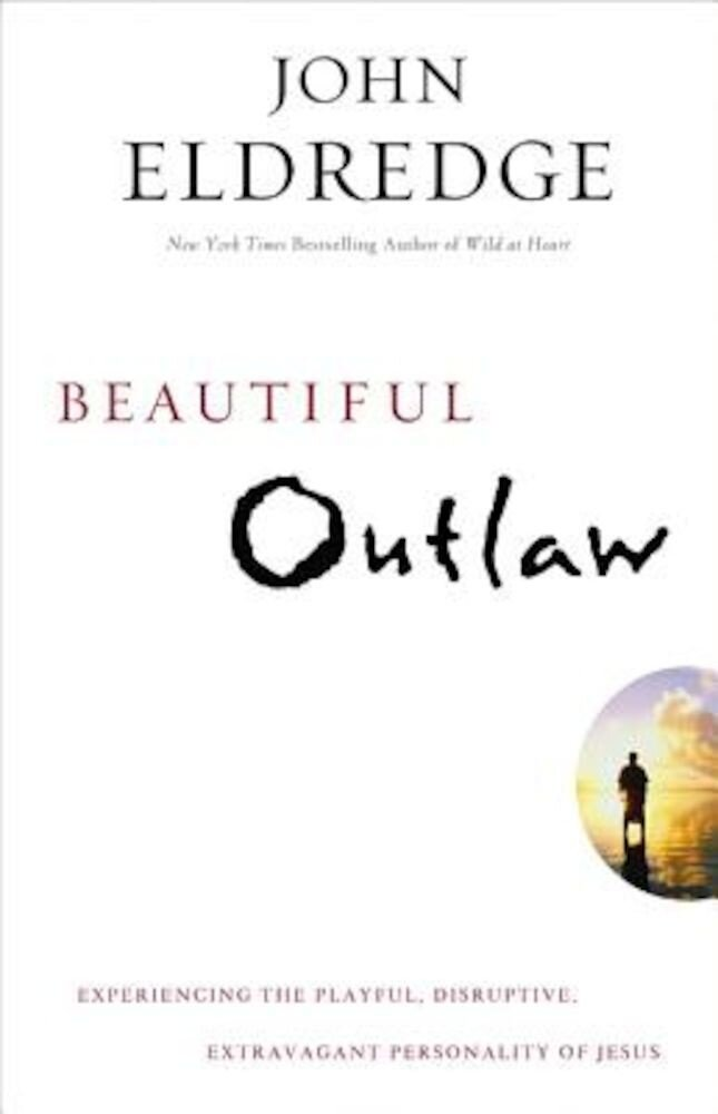 Beautiful Outlaw: Experiencing the Playful, Disruptive, Extravagant Personality of Jesus, Paperback