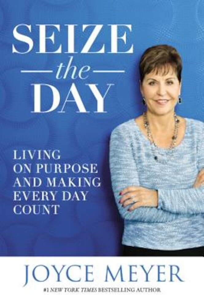 Seize the Day: Living on Purpose and Making Every Day Count, Hardcover
