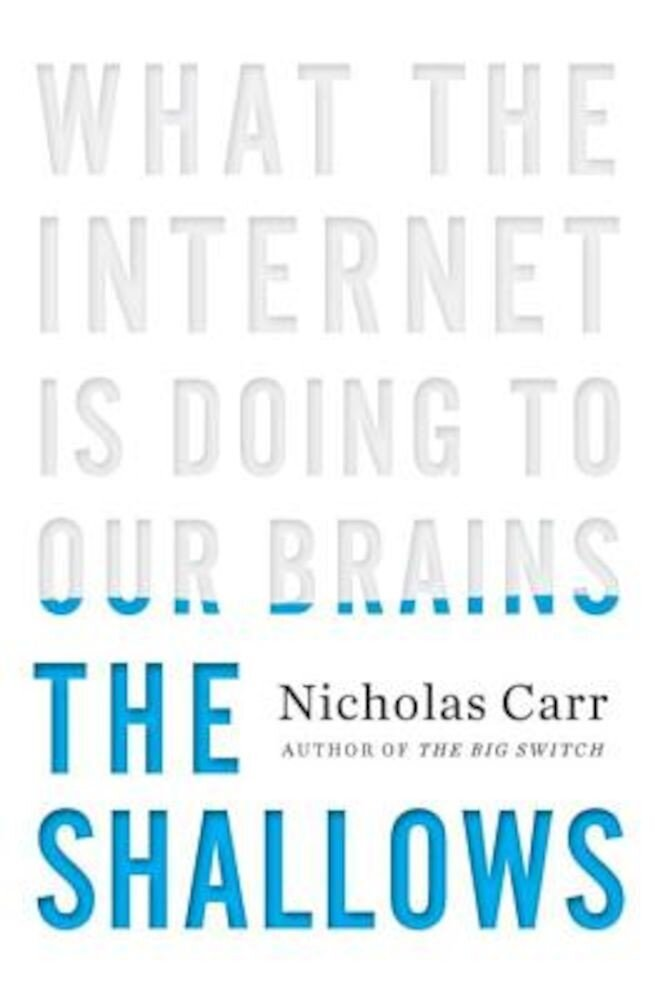 The Shallows: What the Internet Is Doing to Our Brains, Hardcover