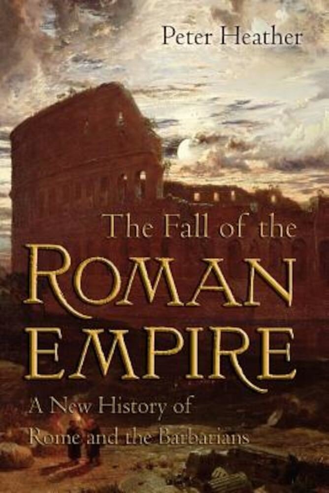 The Fall of the Roman Empire: A New History of Rome and the Barbarians, Paperback