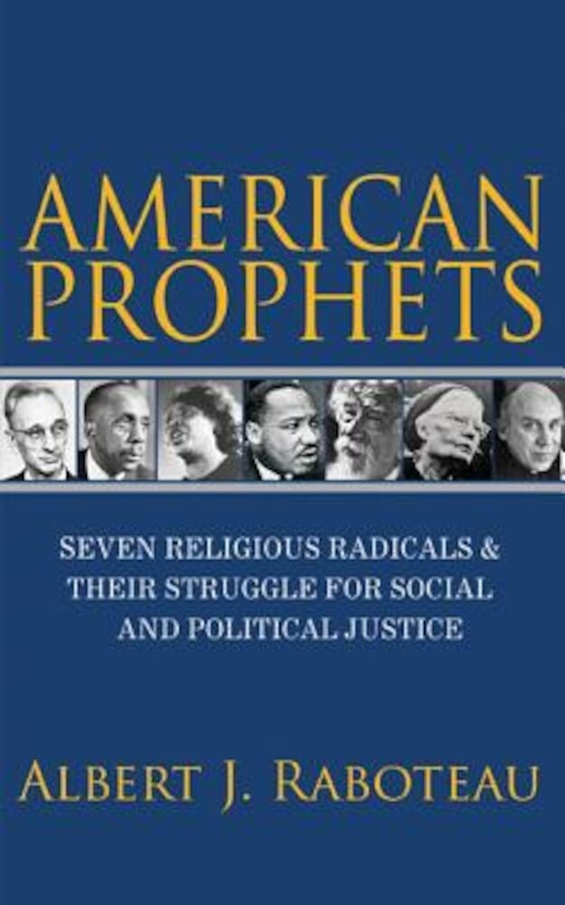 American Prophets: Seven Religious Radicals and Their Struggle for Social and Political Justice, Hardcover