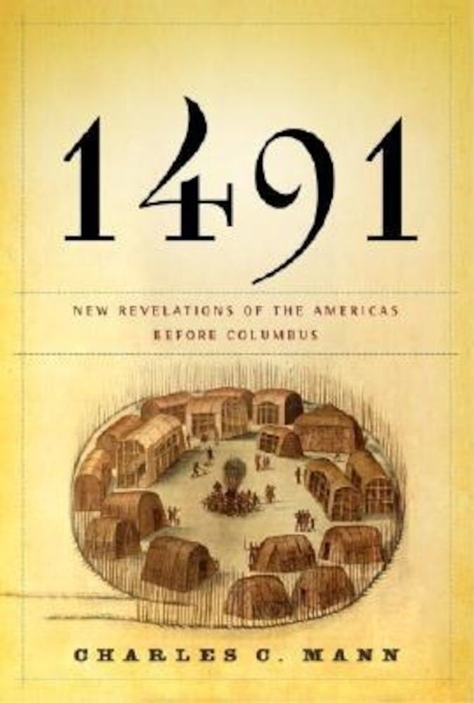 1491: New Revelations of the Americas Before Columbus, Hardcover