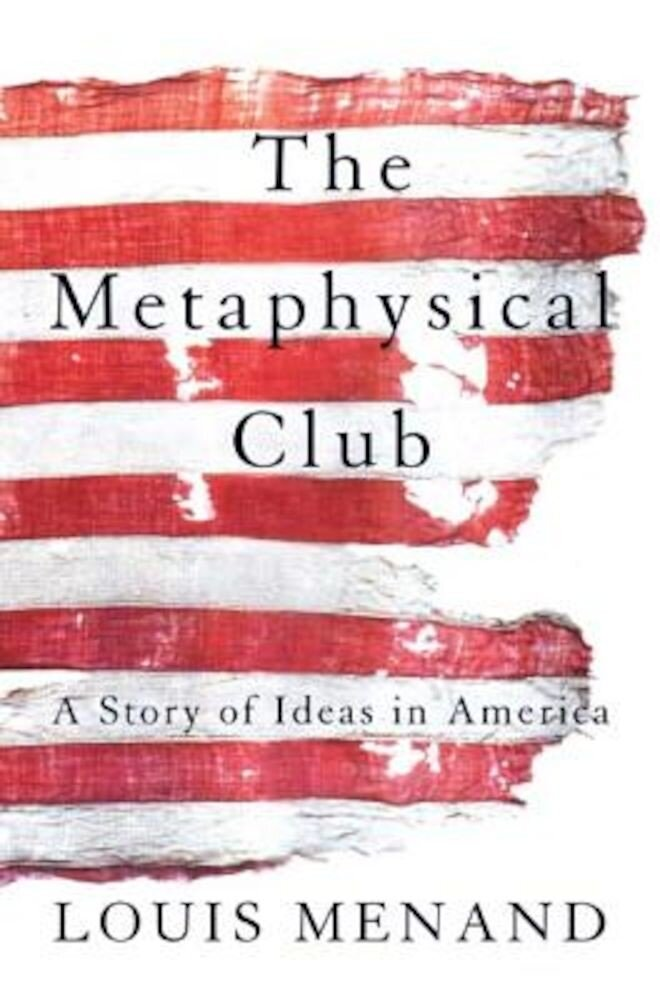 The Metaphysical Club: A Story of Ideas in America, Paperback