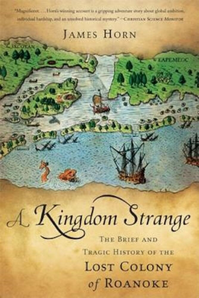 A Kingdom Strange: The Brief and Tragic History of the Lost Colony of Roanoke, Paperback