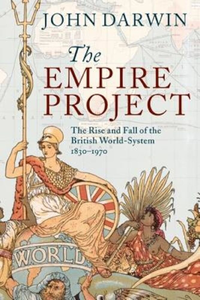 The Empire Project: The Rise and Fall of the British World-System, 1830-1970, Paperback
