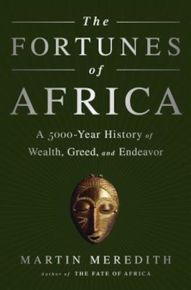 The Fortunes of Africa: A 5000-Year History of Wealth, Greed, and Endeavor, Paperback