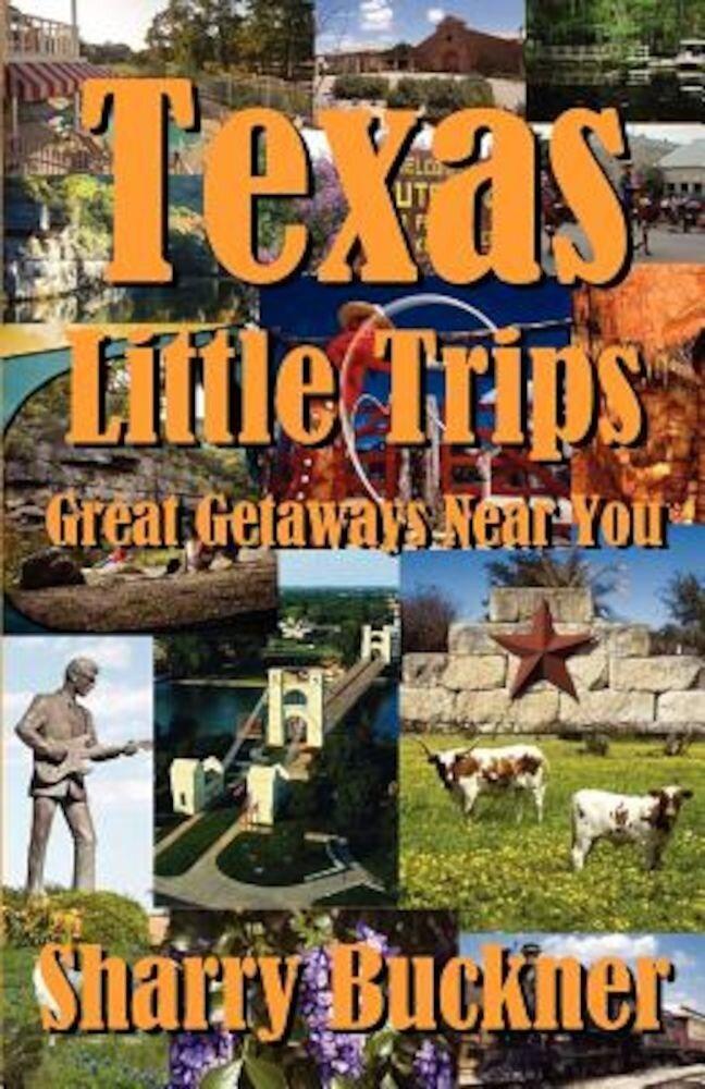 Texas Little Trips: Great Getaways Near You, Paperback