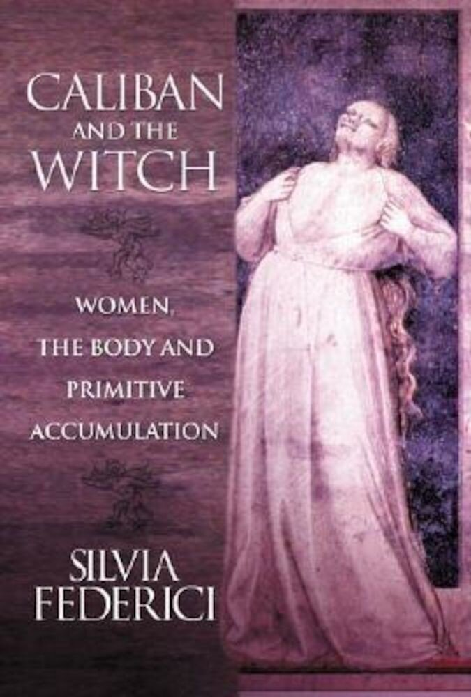 Caliban and the Witch: Women, the Body and Primitive Accumulation, Paperback