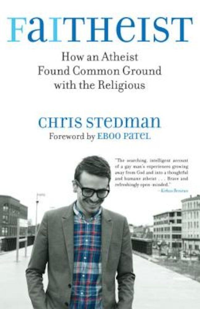 Faitheist: How an Atheist Found Common Ground with the Religious, Paperback