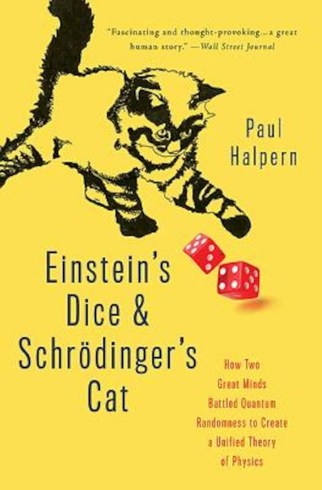 Einstein's Dice and Schrodinger's Cat: How Two Great Minds Battled Quantum Randomness to Create a Unified Theory of Physics, Paperback