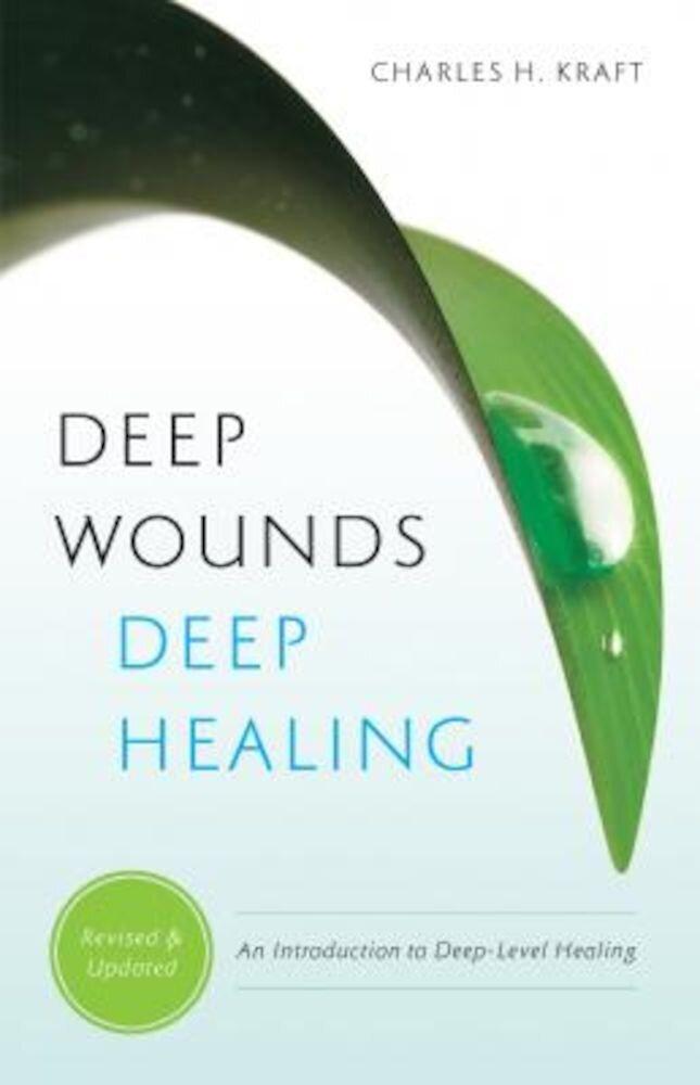 Deep Wounds, Deep Healing: An Introduction to Deep-Level Healing, Paperback