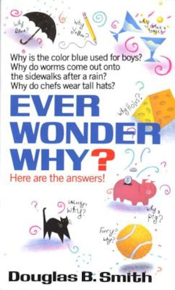 Ever Wonder Why?: Here Are the Answers!, Paperback