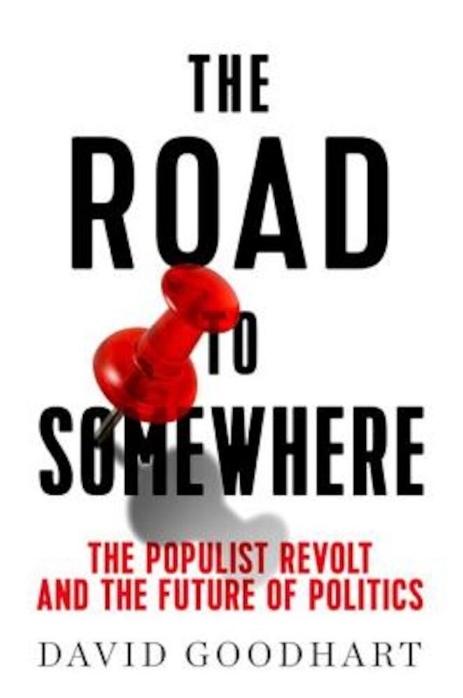 The Road to Somewhere: The Populist Revolt and the Future of Politics, Hardcover