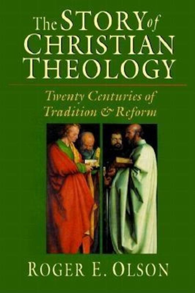 The Story of Christian Theology: Twenty Centuries of Tradition Reform, Hardcover