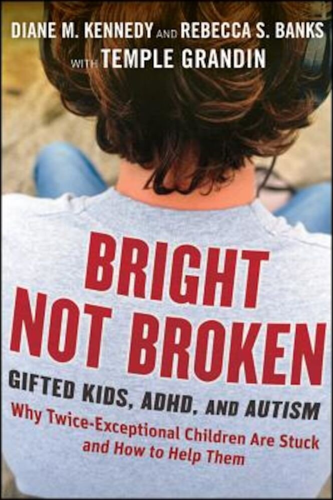 Bright Not Broken: Gifted Kids, ADHD, and Autism, Hardcover