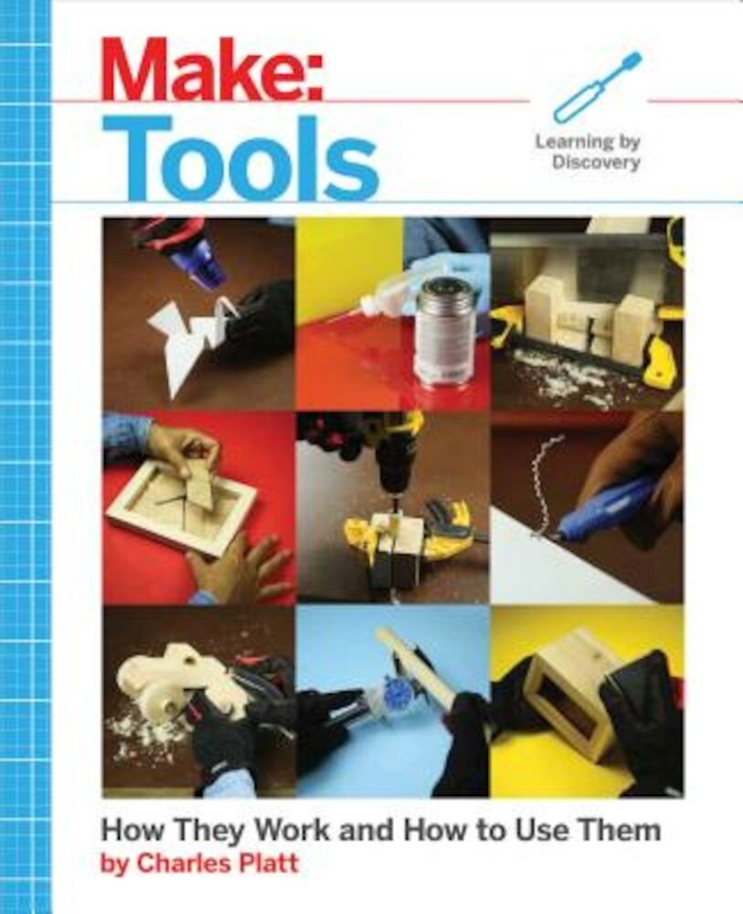 Make: Tools: How They Work and How to Use Them, Paperback