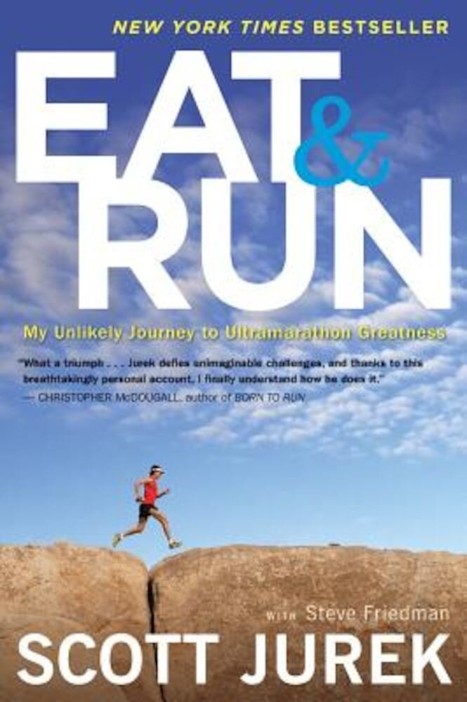 Eat and Run: My Unlikely Journey to Ultramarathon Greatness, Paperback