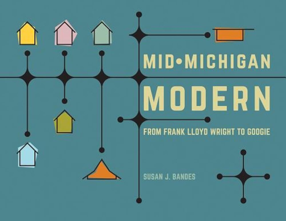 Mid-Michigan Modern: From Frank Lloyd Wright to Googie, Hardcover