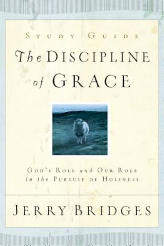 The Discipline of Grace: God's Role and Our Role in the Pursuit of Holiness, Paperback