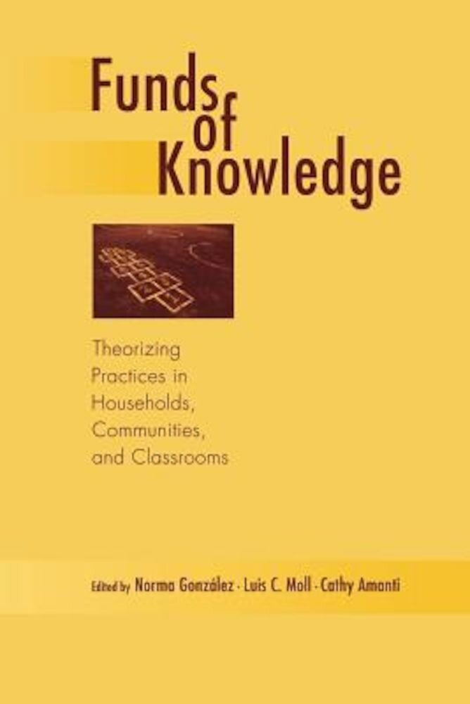 Funds of Knowledge: Theorizing Practices in Households, Communities, and Classrooms, Paperback