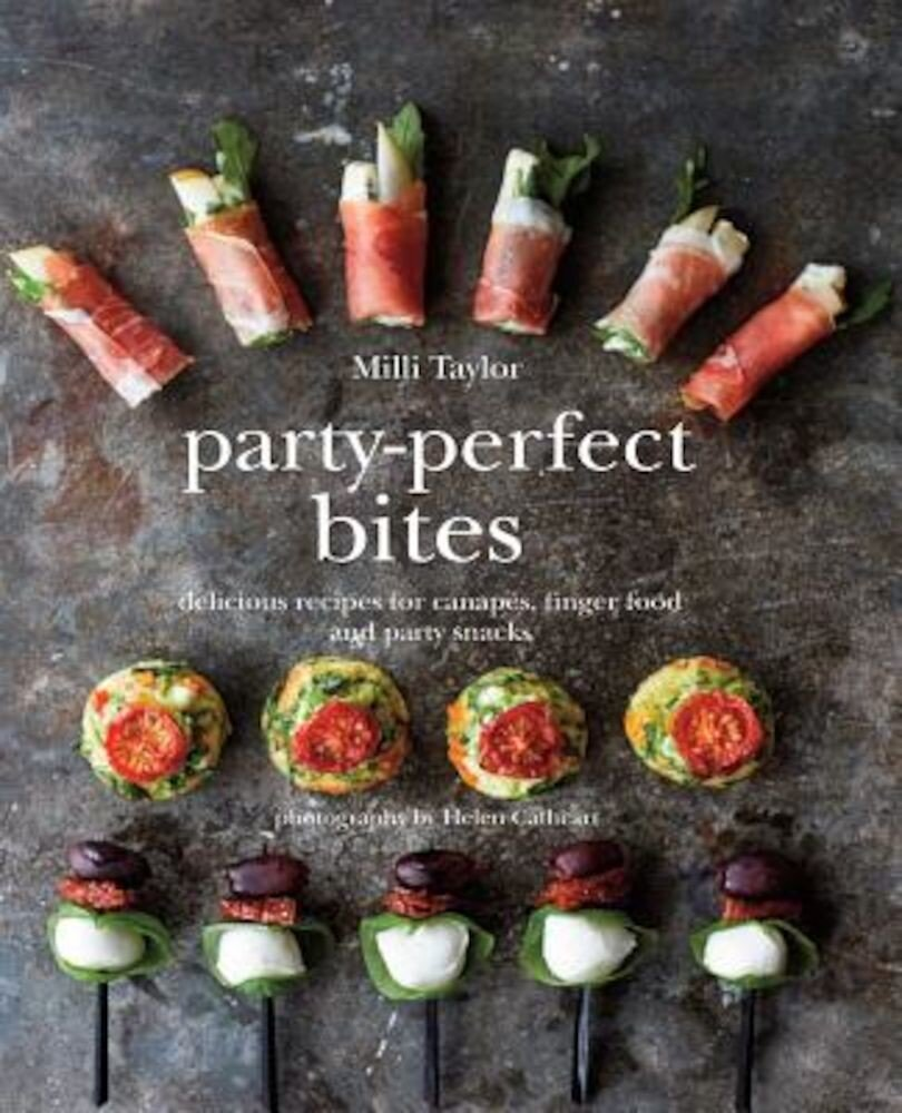 Party-Perfect Bites: Delicious Recipes for Canapes, Finger Food and Party Snacks, Hardcover