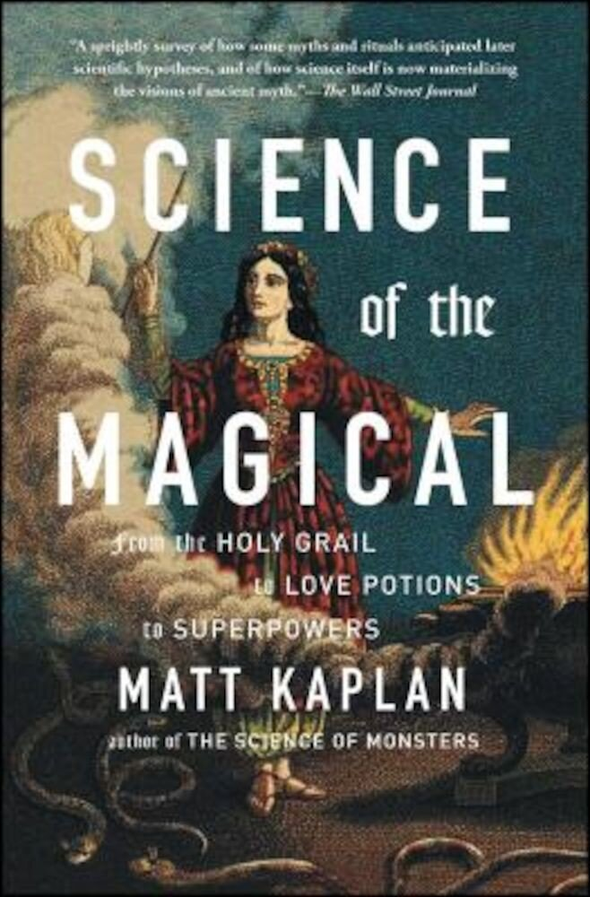 Science of the Magical: From the Holy Grail to Love Potions to Superpowers, Paperback