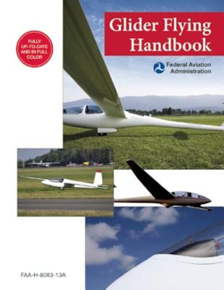 Glider Flying Handbook: FAA-H-8083-13a, Paperback