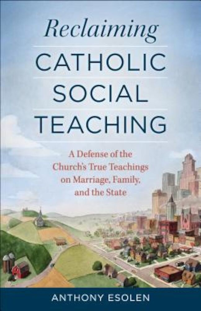 Reclaiming Catholic Social Teaching: A Defense of the Church's True Teachings on Marriage, Family, and the State, Paperback