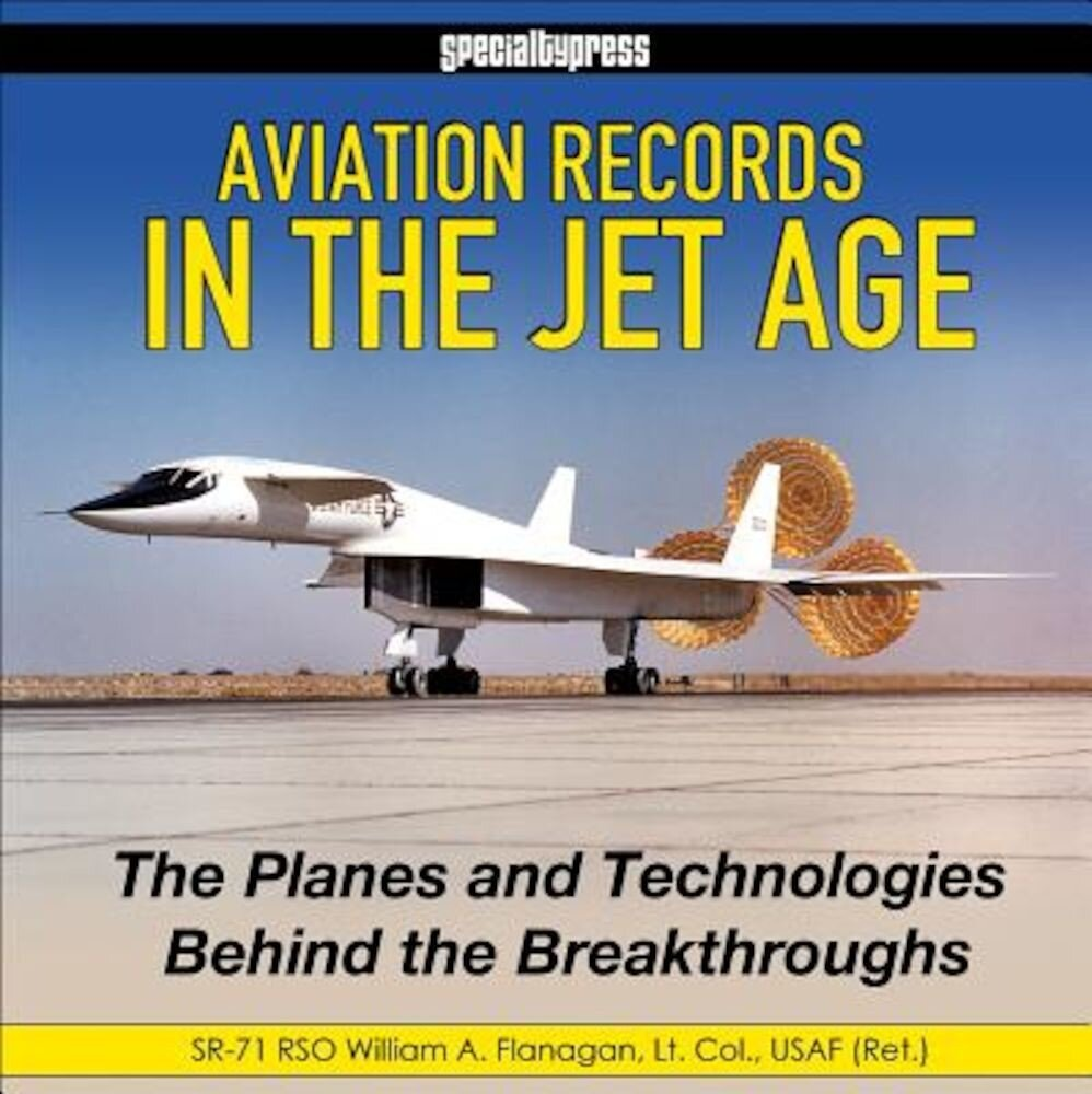 Aviation Records in the Jet Age: The Planes and Technologies Behind the Breakthroughs, Hardcover