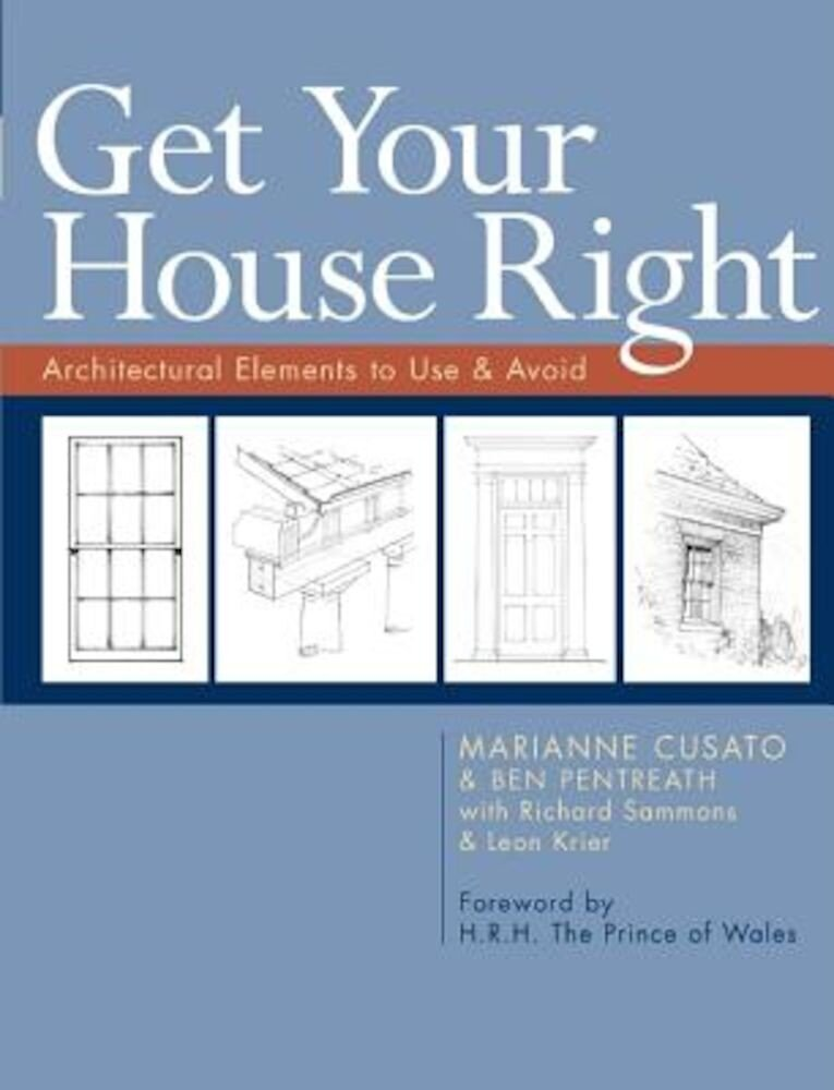 Get Your House Right: Architectural Elements to Use & Avoid, Paperback